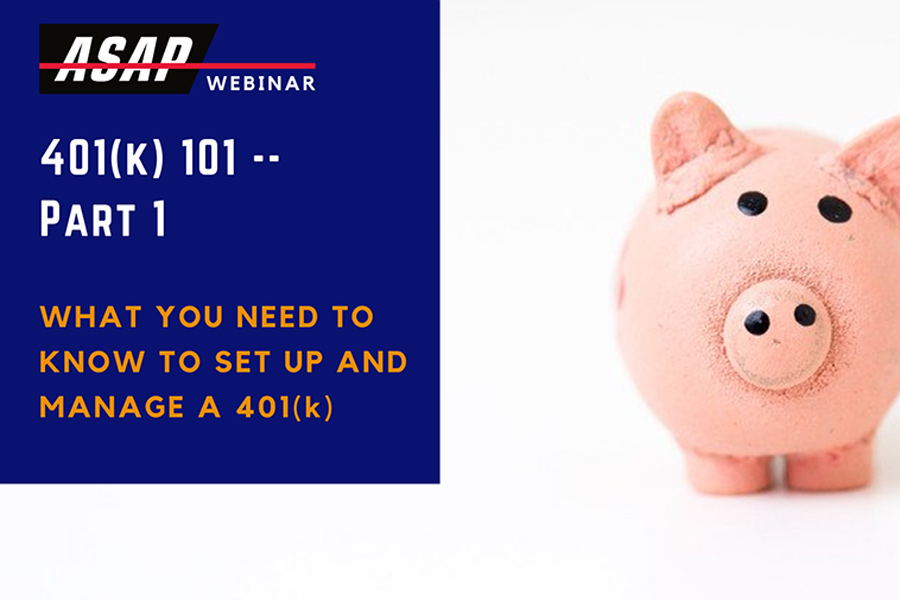 ASAP Webinar: What You Need to Know to Set Up and Manage a 401(k) for Your Employees 5