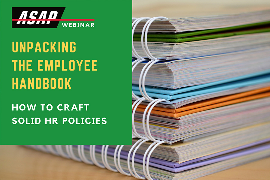 ASAP Webinar: Unpacking the Employee Handbook - How to Craft Solid HR Policies 1